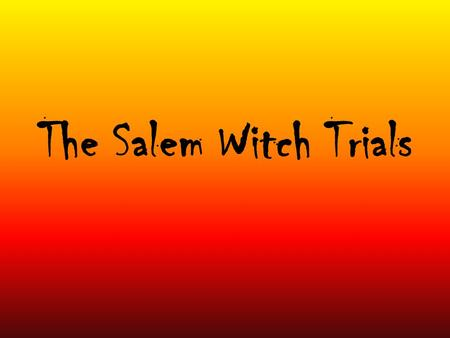 The Salem Witch Trials. Afflicted and the Accused The afflicted were those supposedly possessed and tormented; it was they who accused or cried.