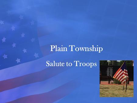 Plain Township Salute to Troops. Agenda  Special Guest Introduction  Mission – Purpose  Veteran Demographic  Memorial Design & Space Requirements.