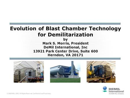 © CH2M HILL 2002. All Rights Reserved. Confidential and Proprietary. Evolution of Blast Chamber Technology for Demilitarization by Mark S. Morris, President.