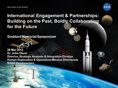 National Aeronautics and Space Administration International Engagement & Partnerships: Building on the Past, Boldly Collaborating for the Future Goddard.