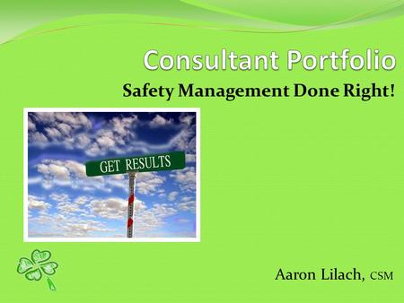 Safety Management Done Right! Aaron Lilach, CSM. I've worked for companies small to large, spanning a single site to over 30 sites, fleets ranging from.