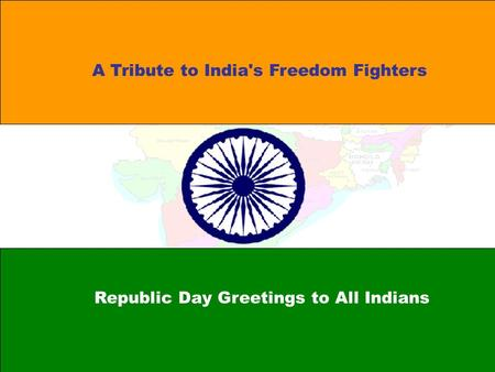 A Tribute to India's Freedom Fighters Republic Day Greetings to All Indians.