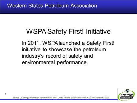 Western States Petroleum Association 1 Source: US Energy Information Administration, 2007; United Nations Statistical Division, CO2 emissions Data 2006.