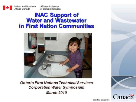 INAC Support of Water and Wastewater in First Nation Communities Ontario First Nations Technical Services Corporation Water Symposium March 2010 CIDM#