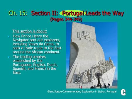 Ch. 15: Section II: Portugal Leads the Way (Pages 344-349) This section is about: This section is about: How Prince Henry the Navigator sent out explorers,