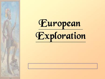 "European Exploration. Background… Remember the ""Crusades"" ?? : –Introduced Europeans to trade goods from Asia –Fostered religious intolerance & dislike."