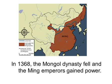 In 1368, the Mongol dynasty fell and the Ming emperors gained power.
