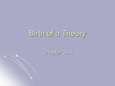 Birth of a Theory Chapter 30.4. The Universe & Beyond Cosmology – study of origin, structure, & future of the universe. Cosmology – study of origin, structure,