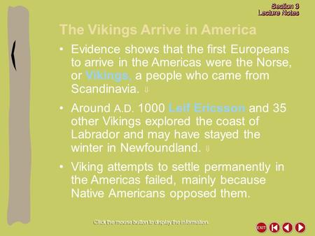 The Vikings Arrive in America Click the mouse button to display the information. Evidence shows that the first Europeans to arrive in the Americas were.