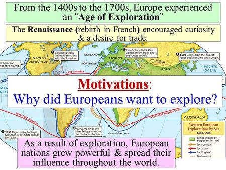 "From the 1400s to the 1700s, Europe experienced an ""Age of Exploration"" As a result of exploration, European nations grew powerful & spread their influence."