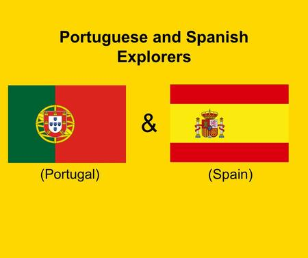 Portuguese and Spanish Explorers & (Portugal) (Spain)
