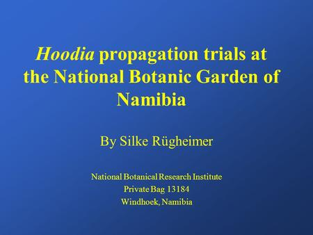 Hoodia propagation trials at the National Botanic Garden of Namibia By Silke Rügheimer National Botanical Research Institute Private Bag 13184 Windhoek,