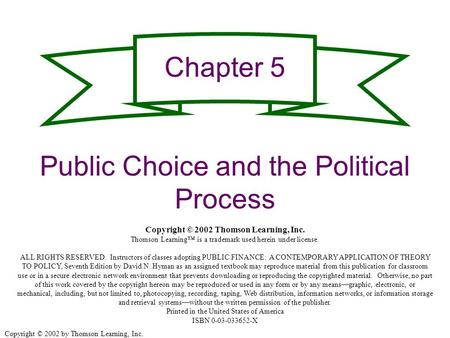 Copyright © 2002 by Thomson Learning, Inc. Chapter 5 Public Choice and the Political Process Copyright © 2002 Thomson Learning, Inc. Thomson Learning™