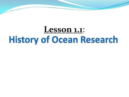Lesson 1.1:. Learning Goals: 1. I can explain the major influences on the history of oceanography and ocean research. 2. I can determine a location from.