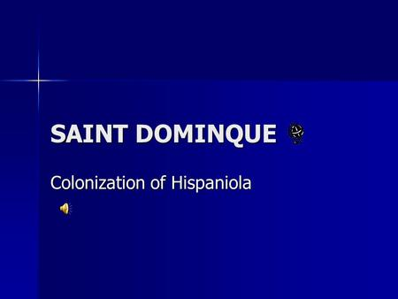 SAINT DOMINQUE Colonization of Hispaniola The Natives The Taíno Indians or Arawak came to the island around 600 C.E. They called the island Hayti meaning.