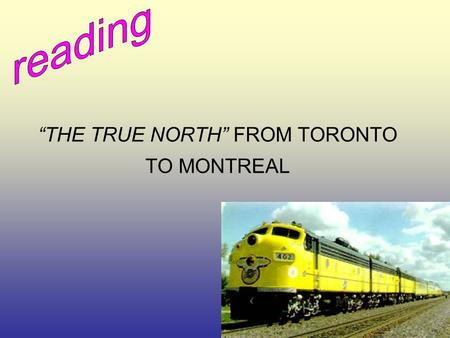 """THE TRUE NORTH"" FROM TORONTO TO MONTREAL. Step 1 revision."