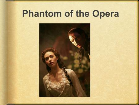 Phantom of the Opera. Gaston Leroux (say it like your nose is plugged)  Journalist/ newspaper reporter  Wife angry about late nights at the paper 