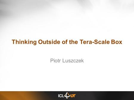 Thinking Outside of the Tera-Scale Box Piotr Luszczek.