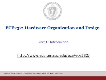 Adapted from Computer Organization and Design, Patterson & Hennessy, UCB ECE232: Hardware Organization and Design Part 1: Introduction