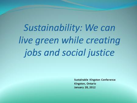 Sustainable Kingston Conference Kingston, Ontario January 28, 2012.
