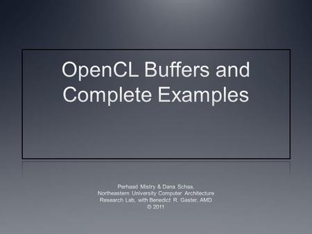 Instructor Notes This is a brief lecture which goes into some more details on OpenCL memory objects Describes various flags that can be used to change.