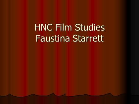HNC Film Studies Faustina Starrett. Overview What do you look for in a film? Brainstorm 5 Qualities 1.Genre 2.Director 3.Actor 4.Storylines/Narrative.