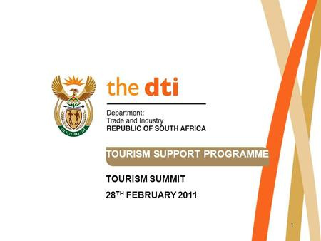 1 TOURISM SUPPORT PROGRAMME TOURISM SUMMIT 28 TH FEBRUARY 2011.