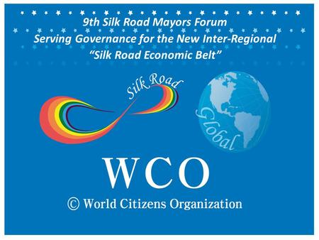 "9th Silk Road Mayors Forum Serving Governance for the New Inter-Regional ""Silk Road Economic Belt"""