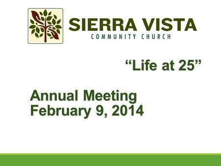 """Life at 25"" Annual Meeting February 9, 2014 ""Life at 25"" Annual Meeting February 9, 2014."