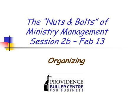 "The ""Nuts & Bolts"" of Ministry Management Session 2b – Feb 13 Organizing."