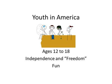 "Youth in America Ages 12 to 18 Independence and ""Freedom"" Fun."