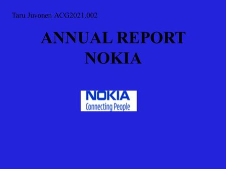 ANNUAL REPORT NOKIA Taru Juvonen ACG2021.002. Executive Summary I started this project knowing that Nokia had not had the year that they had hoped in.