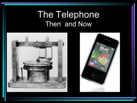 The Telephone Then and Now. First Phone Alexander Graham Bell invented the first telephone in in 1876.