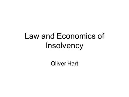 Law and Economics of Insolvency Oliver Hart. 2 Law and Economics of Insolvency Most firms do not provide their own insolvency procedures, but rely on.
