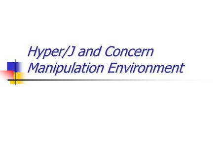 Hyper/J and Concern Manipulation Environment. The need for AOSD tools and development environment AOSD requires a variety of tools Life cycle – support.