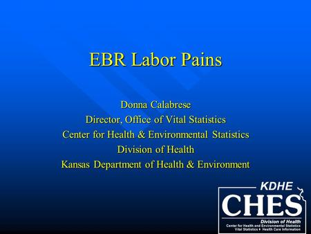 EBR Labor Pains Donna Calabrese Director, Office of Vital Statistics Center for Health & Environmental Statistics Division of Health Kansas Department.