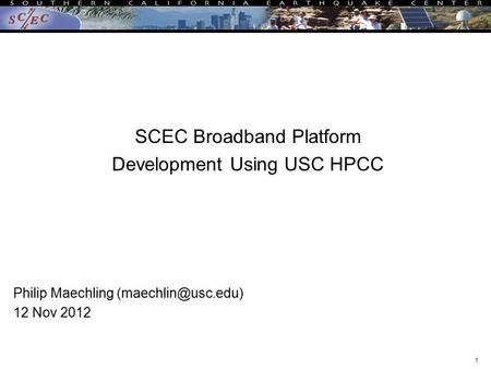 1 SCEC Broadband Platform Development Using USC HPCC Philip Maechling 12 Nov 2012.