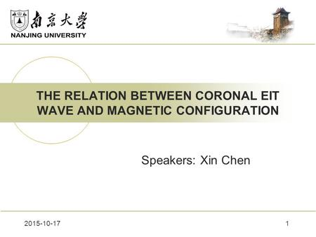 1 THE RELATION BETWEEN CORONAL EIT WAVE AND MAGNETIC CONFIGURATION Speakers: Xin Chen 2015-10-17.