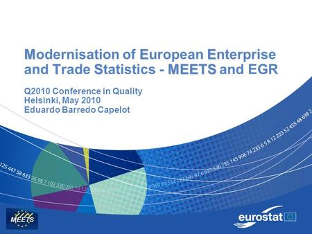 MEE TSMEETS Modernisation of European Enterprise and Trade Statistics - MEETS and EGR Q2010 Conference in Quality Helsinki, May 2010 Eduardo Barredo Capelot.