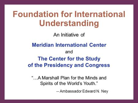 "Meridian International Center and The Center for the Study of the Presidency and Congress An Initiative of Foundation for International Understanding ""…A."