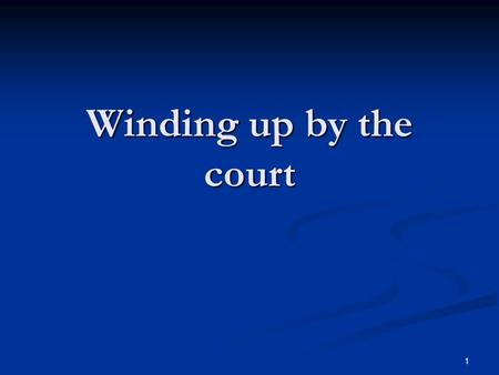 1 Winding up by the court. 2 Introduction Introduction Winding-up or liquidation Winding-up or liquidation Ending the life of a company Ending the life.