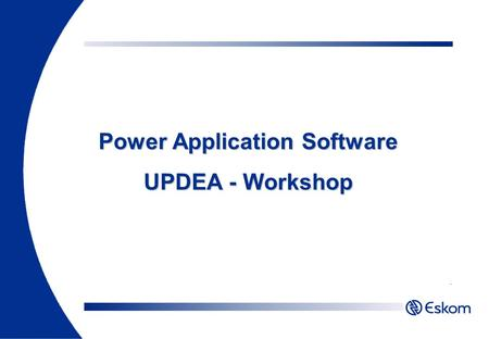 Power Application Software UPDEA - Workshop. What are Power Application Tools? Name as many of the Power Application Tools as you can Power Application.