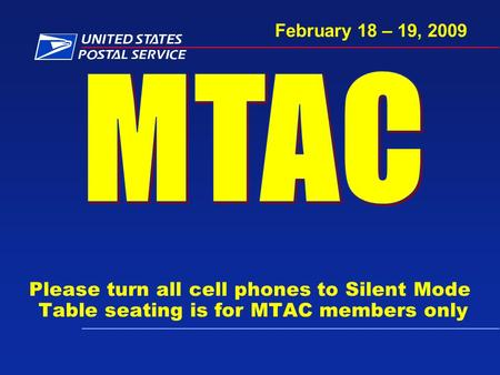 Please turn all cell phones to Silent Mode Table seating is for MTAC members only February 18 – 19, 2009.