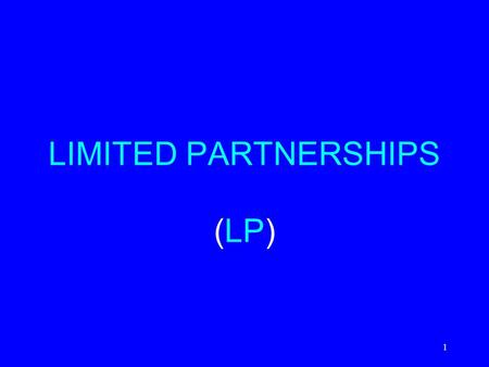 1 LIMITED PARTNERSHIPS (LP). 2 CREATION LP vs. General Partnership LP –By written agreement (Certificate of Limited Partnership) of two or more persons.