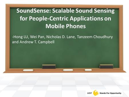 SoundSense: Scalable Sound Sensing for People-Centric Applications on Mobile Phones -Hong LU, Wei Pan, Nicholas D. Lane, Tanzeem Choudhury and Andrew T.
