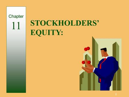 1 STOCKHOLDERS' EQUITY: Chapter 11. 2 Existence is separate from owners. An entity created by law. Has rights and privileges. Privately, or Closely, Held.