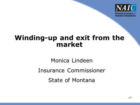 Winding-up and exit from the market »1»1 Monica Lindeen Insurance Commissioner State of Montana.