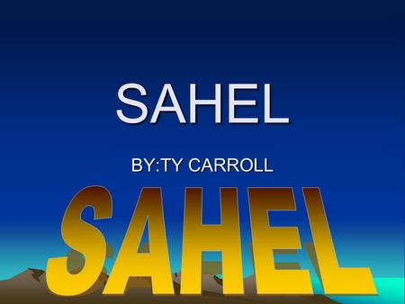 SAHEL BY:TY CARROLL. What are the names or the two tribes that lived in Sahel The Tuareg tribe and the Hausa tribe.