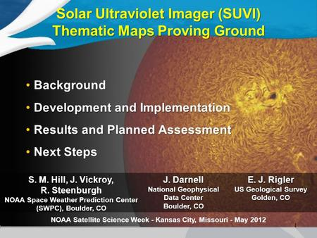 1 Solar Ultraviolet Imager (SUVI) Thematic Maps Proving Ground NOAA Satellite Science Week - Kansas City, Missouri - May 2012 S. M. Hill, J. Vickroy, R.