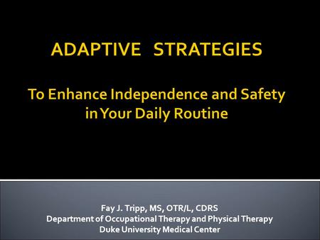 Fay J. Tripp, MS, OTR/L, CDRS Department of Occupational Therapy and Physical Therapy Duke University Medical Center.